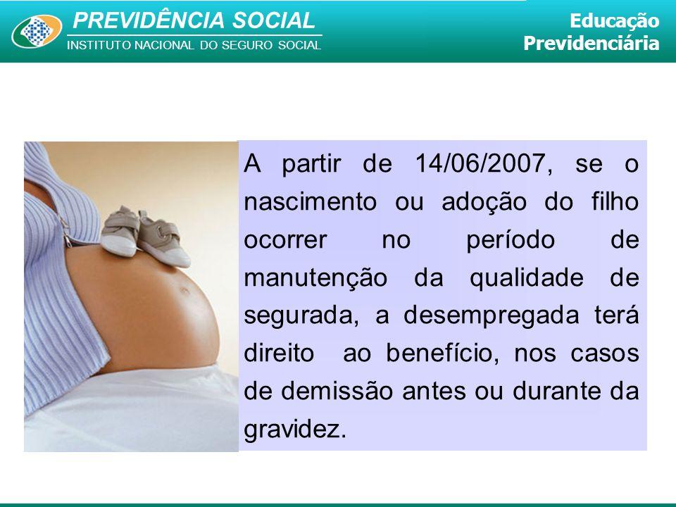 PREVIDÊNCIA SOCIAL INSTITUTO NACIONAL DO SEGURO SOCIAL Educação Previdenciária A partir de 14/06/2007, se o nascimento ou adoção do filho ocorrer no p