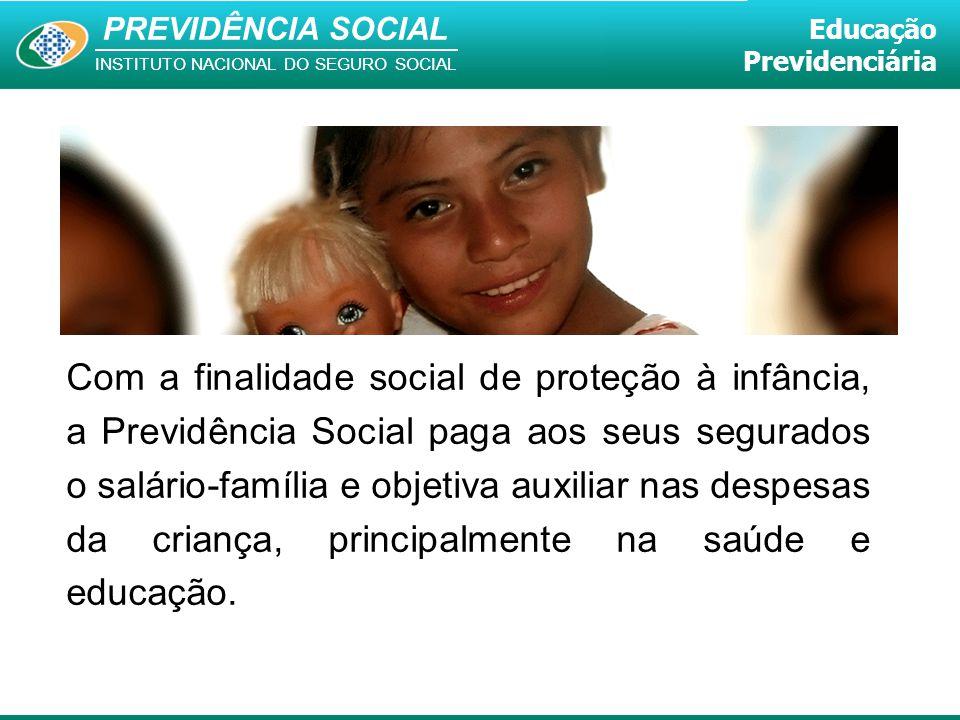 PREVIDÊNCIA SOCIAL INSTITUTO NACIONAL DO SEGURO SOCIAL Educação Previdenciária Com a finalidade social de proteção à infância, a Previdência Social pa