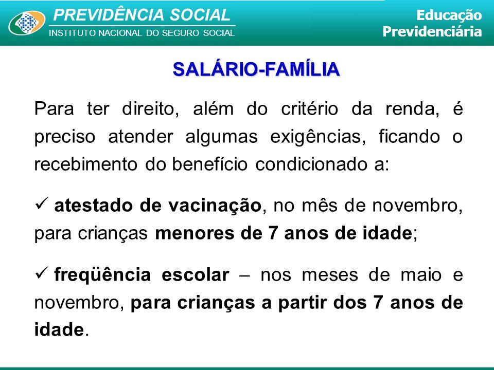 PREVIDÊNCIA SOCIAL INSTITUTO NACIONAL DO SEGURO SOCIAL Educação Previdenciária Para ter direito, além do critério da renda, é preciso atender algumas