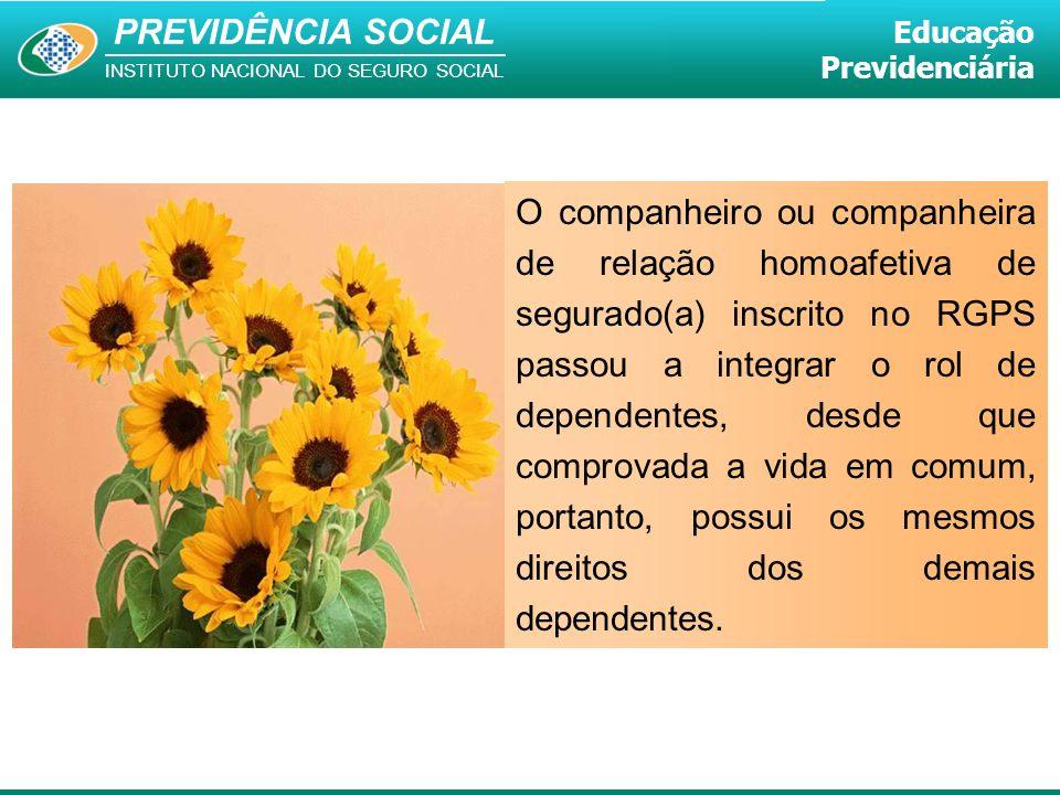 PREVIDÊNCIA SOCIAL INSTITUTO NACIONAL DO SEGURO SOCIAL Educação Previdenciária O companheiro ou companheira de relação homoafetiva de segurado(a) insc