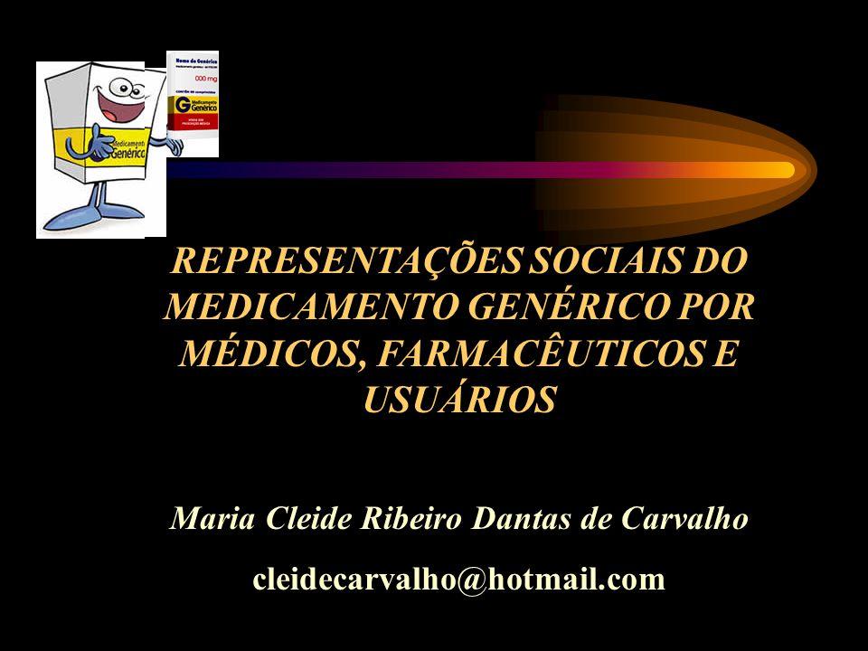 REPRESENTAÇÕES SOCIAIS DO MEDICAMENTO GENÉRICO POR MÉDICOS, FARMACÊUTICOS E USUÁRIOS Maria Cleide Ribeiro Dantas de Carvalho cleidecarvalho@hotmail.com