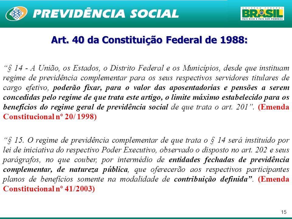 """15 Art. 40 da Constituição Federal de 1988: Art. 40 da Constituição Federal de 1988: """"§ 14 - A União, os Estados, o Distrito Federal e os Municípios,"""