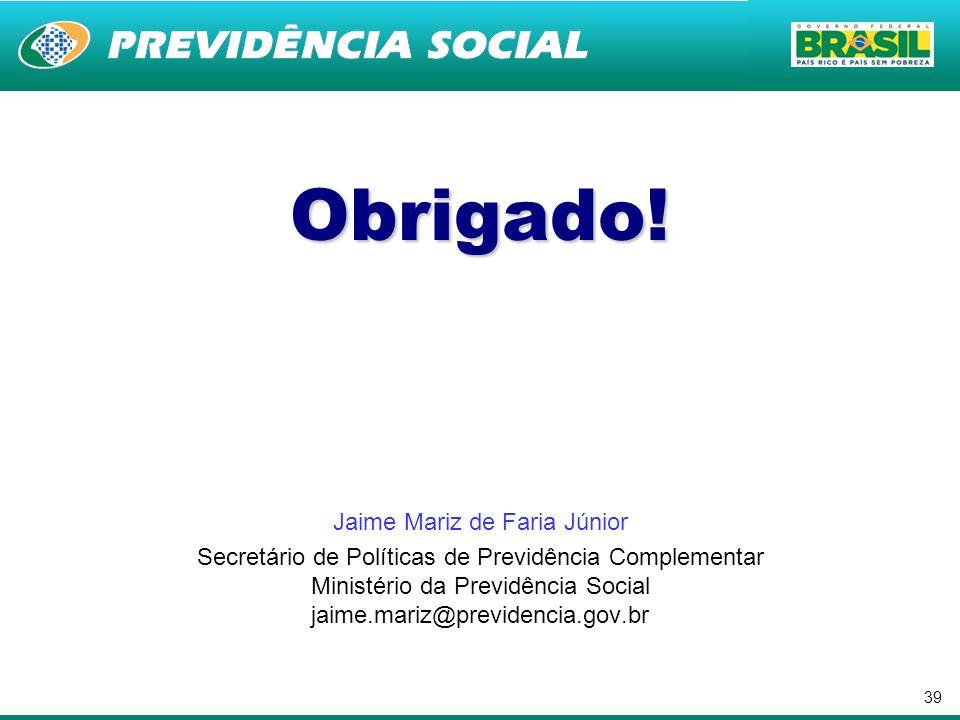 39 Obrigado! Jaime Mariz de Faria Júnior Secretário de Políticas de Previdência Complementar Ministério da Previdência Social jaime.mariz@previdencia.