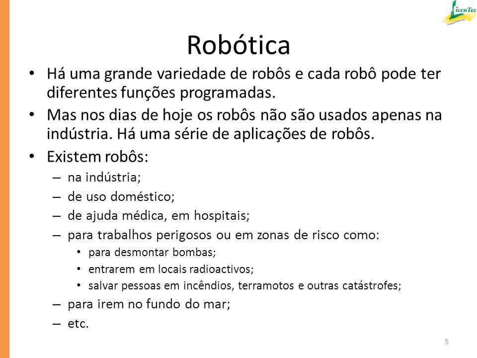 Robótica Os robôs são chamados humanóides quando têm características semelhantes às humanas.