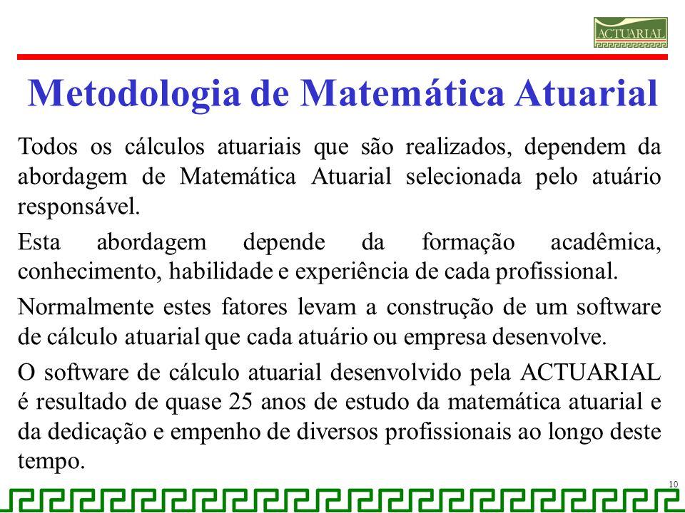 Metodologia de Matemática Atuarial Todos os cálculos atuariais que são realizados, dependem da abordagem de Matemática Atuarial selecionada pelo atuár