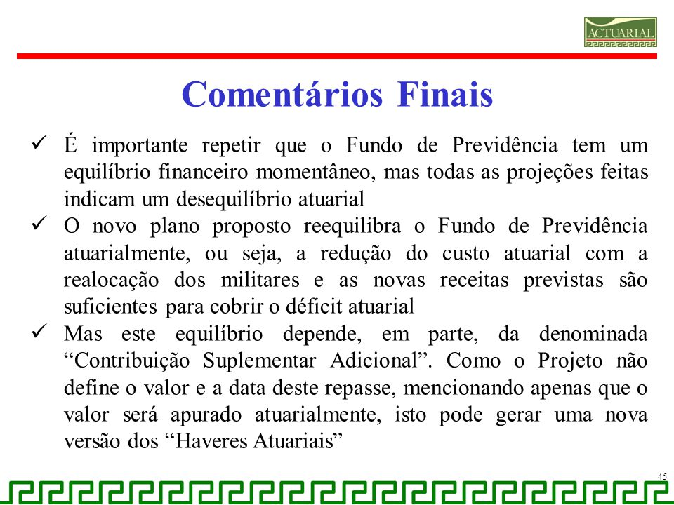 Comentários Finais É importante repetir que o Fundo de Previdência tem um equilíbrio financeiro momentâneo, mas todas as projeções feitas indicam um d