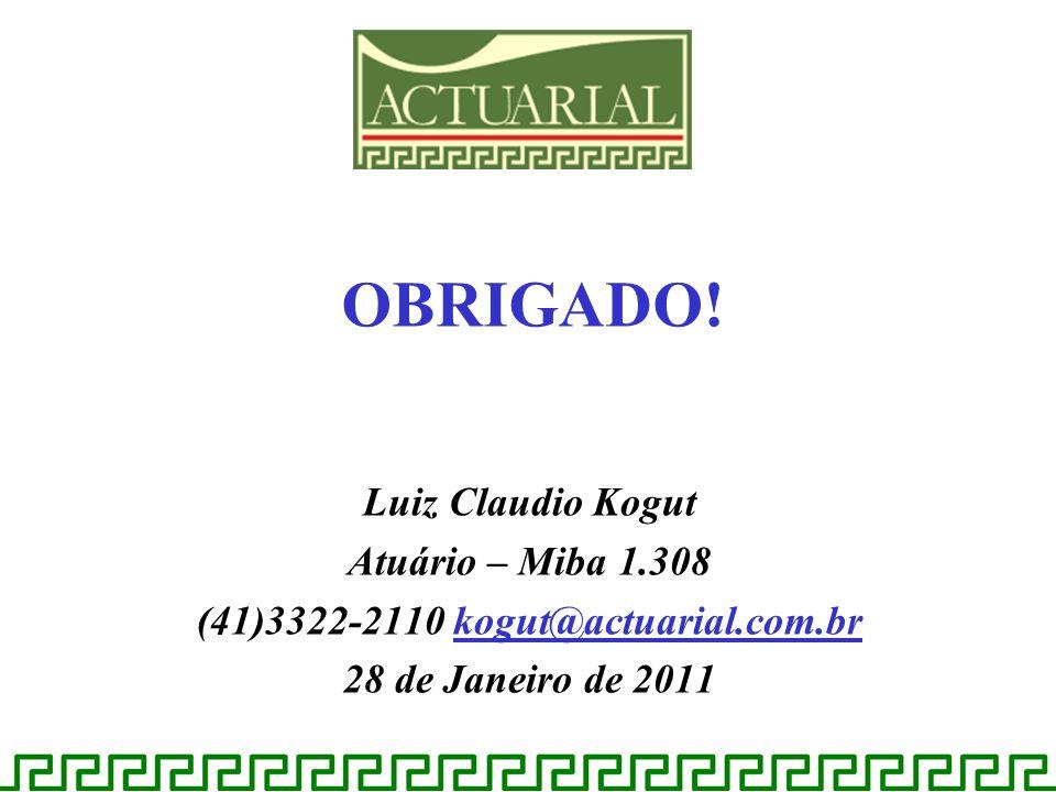 Luiz Claudio Kogut Atuário – Miba 1.308 (41)3322-2110 kogut@actuarial.com.br 28 de Janeiro de 2011 OBRIGADO!