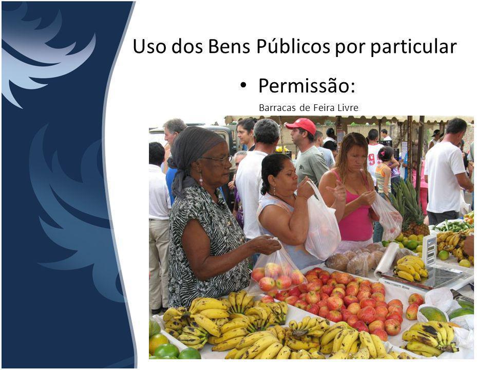 Uso dos Bens Públicos por particular Permissão: Barracas de Feira Livre