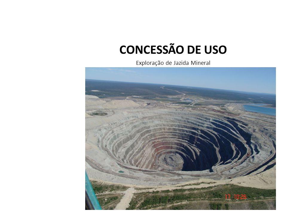 CONCESSÃO DE USO Exploração de Jazida Mineral