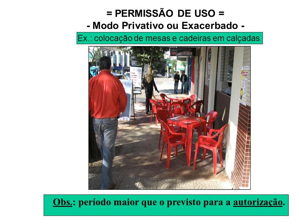 = PERMISSÃO DE USO = - Modo Privativo ou Exacerbado - Obs.: período maior que o previsto para a autorização. Ex.: colocação de mesas e cadeiras em cal