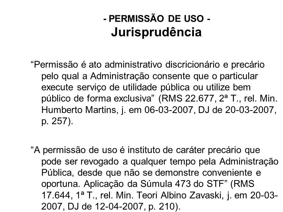 """- PERMISSÃO DE USO - Jurisprudência """"Permissão é ato administrativo discricionário e precário pelo qual a Administração consente que o particular exec"""