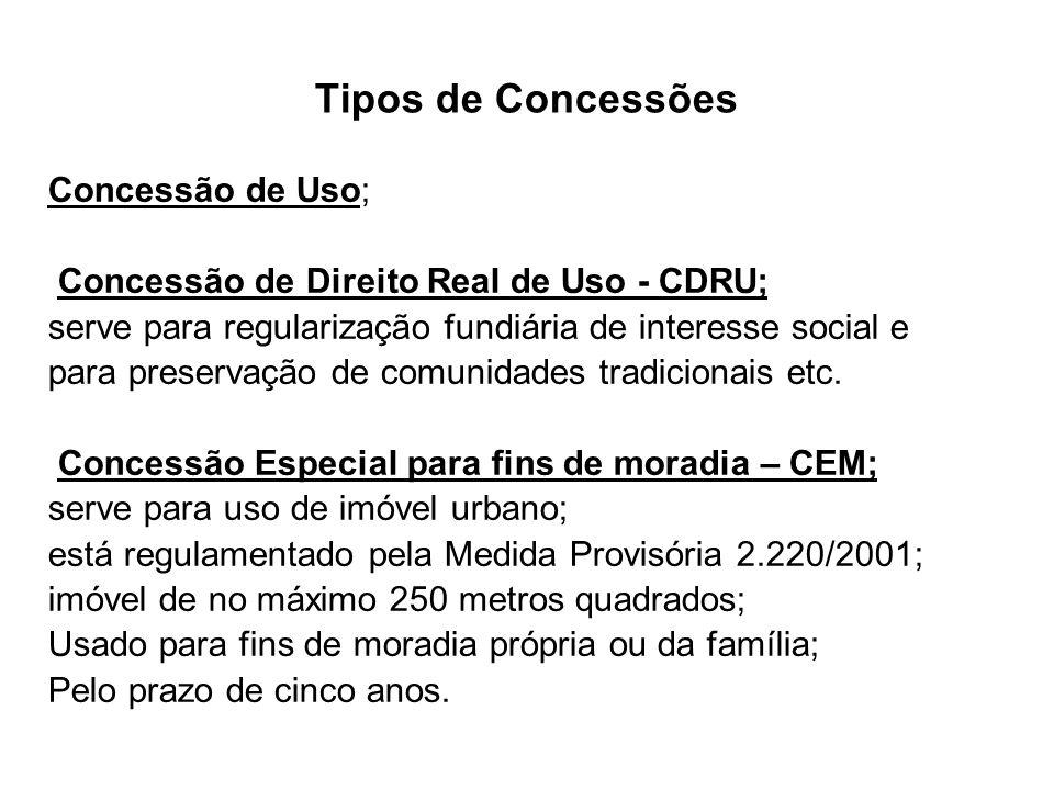 Tipos de Concessões Concessão de Uso; Concessão de Direito Real de Uso - CDRU; serve para regularização fundiária de interesse social e para preservaç