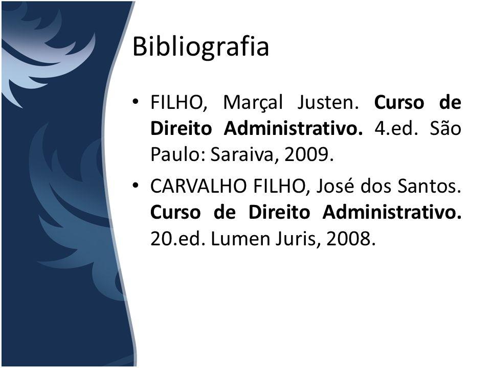 Bibliografia FILHO, Marçal Justen. Curso de Direito Administrativo. 4.ed. São Paulo: Saraiva, 2009. CARVALHO FILHO, José dos Santos. Curso de Direito