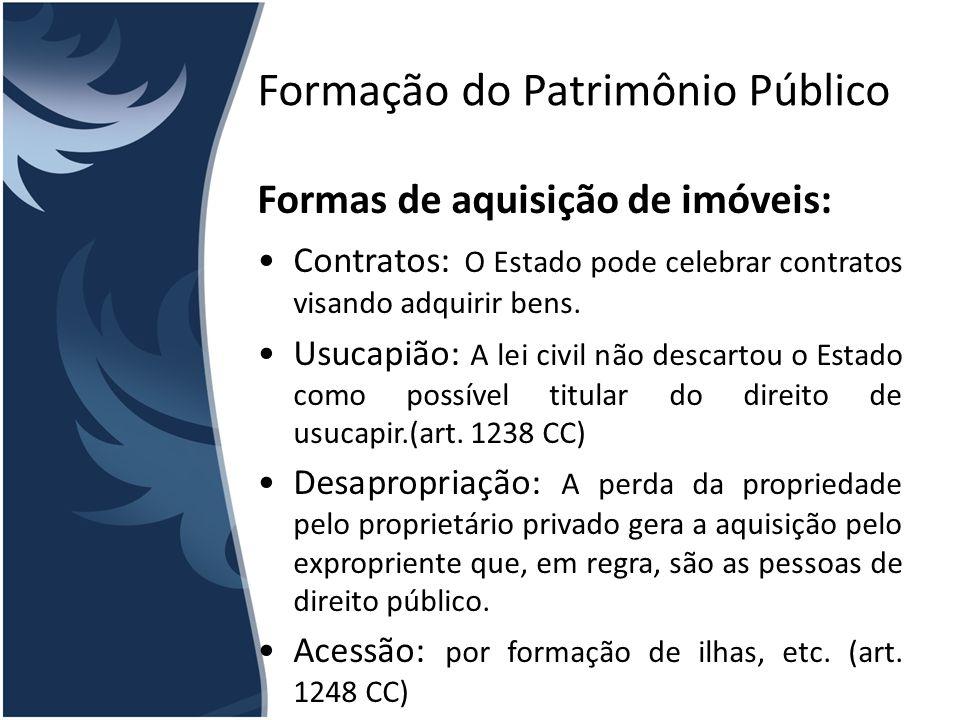 Formação do Patrimônio Público Formas de aquisição de imóveis: Contratos: O Estado pode celebrar contratos visando adquirir bens. Usucapião: A lei civ