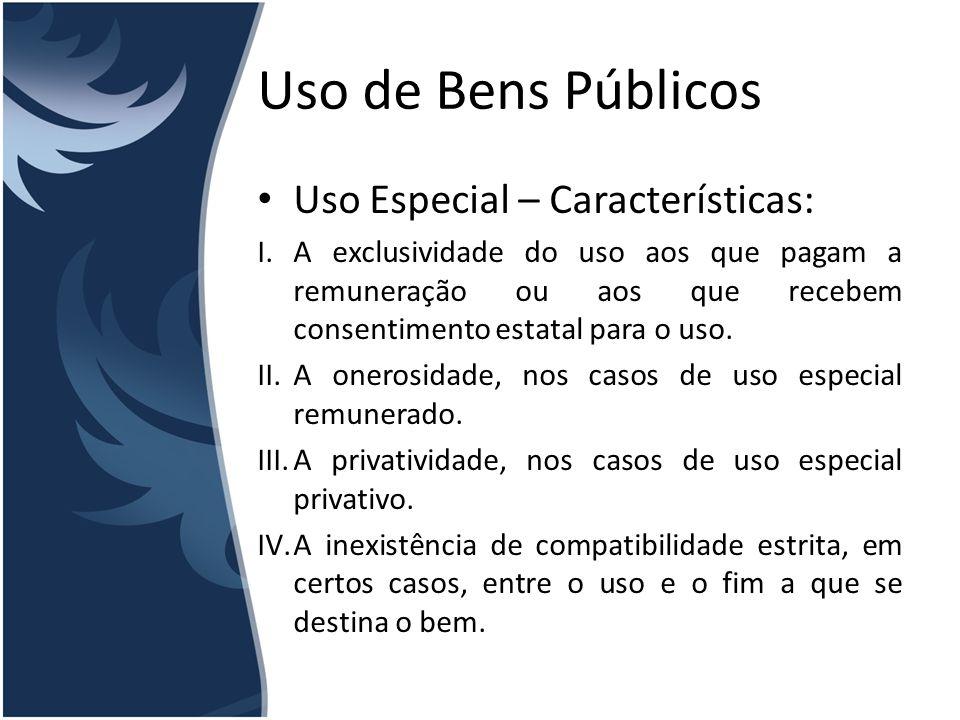 Uso de Bens Públicos Uso Especial – Características: I.A exclusividade do uso aos que pagam a remuneração ou aos que recebem consentimento estatal par