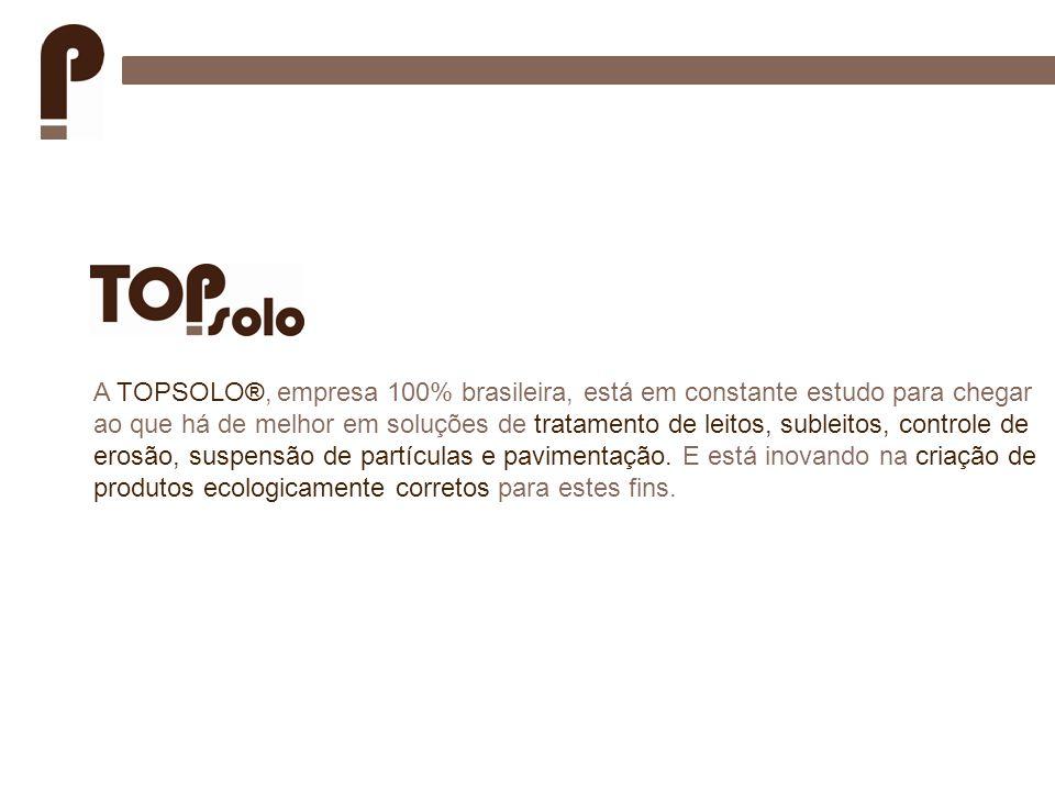 A TOPSOLO®, empresa 100% brasileira, está em constante estudo para chegar ao que há de melhor em soluções de tratamento de leitos, subleitos, controle de erosão, suspensão de partículas e pavimentação.