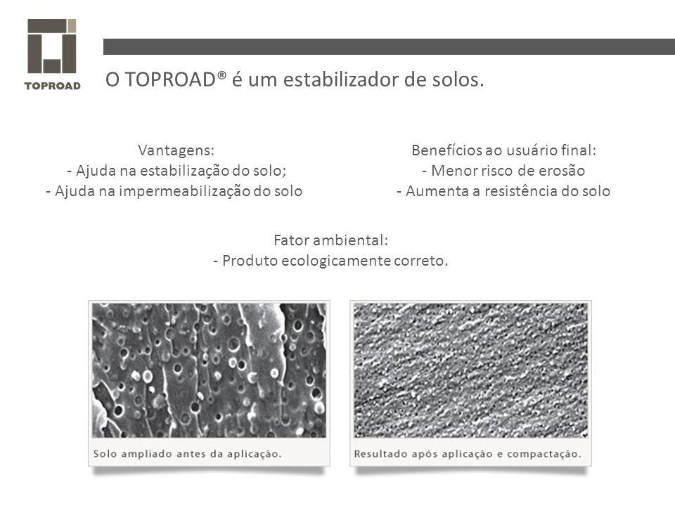 O TOPROAD® é um estabilizador de solos. Vantagens: - Ajuda na estabilização do solo; - Ajuda na impermeabilização do solo Fator ambiental: - Produto e