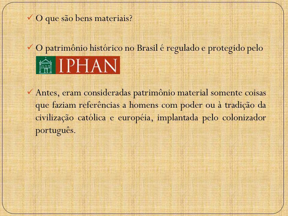 O que são bens materiais? O patrimônio histórico no Brasil é regulado e protegido pelo Antes, eram consideradas patrimônio material somente coisas que