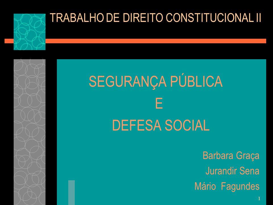 1 TRABALHO DE DIREITO CONSTITUCIONAL II SEGURANÇA PÚBLICA E DEFESA SOCIAL Barbara Graça Jurandir Sena Mário Fagundes