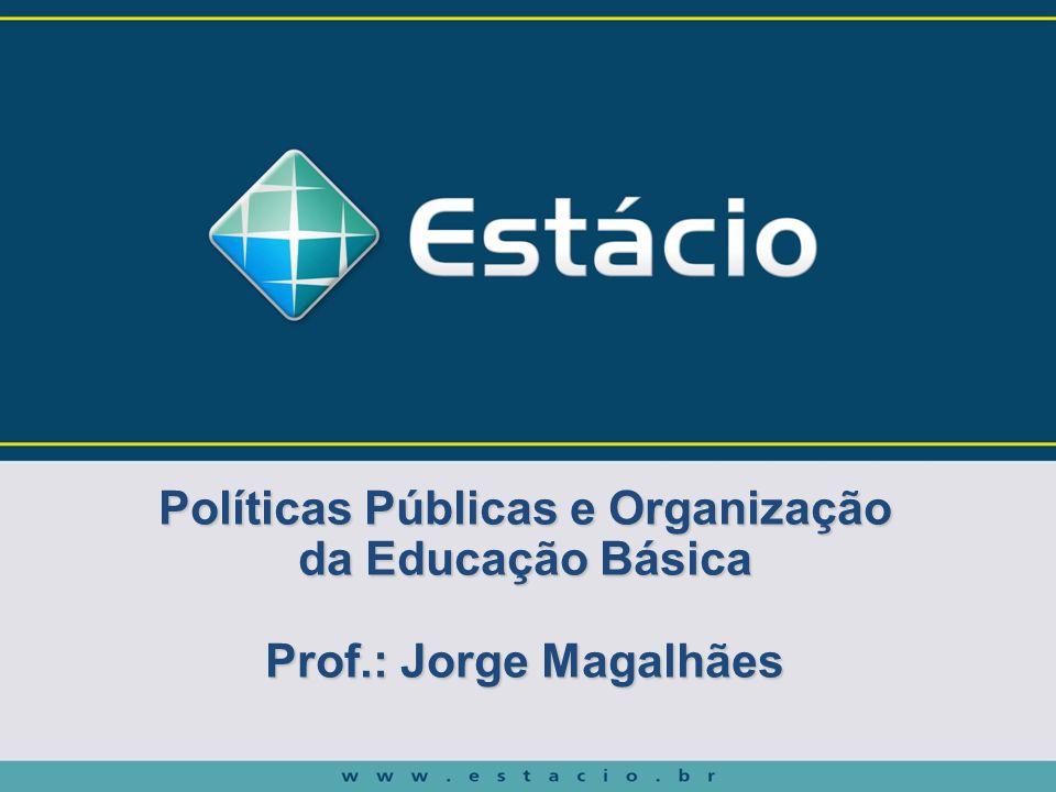 Políticas Públicas e Organização da Educação Básica Prof.: Jorge Magalhães