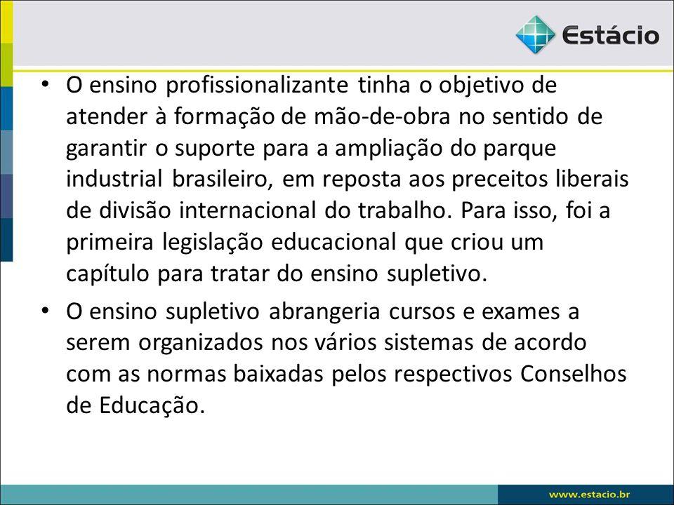 O ensino profissionalizante tinha o objetivo de atender à formação de mão-de-obra no sentido de garantir o suporte para a ampliação do parque industrial brasileiro, em reposta aos preceitos liberais de divisão internacional do trabalho.
