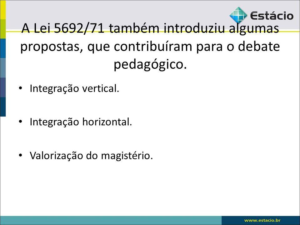 A Lei 5692/71 também introduziu algumas propostas, que contribuíram para o debate pedagógico.
