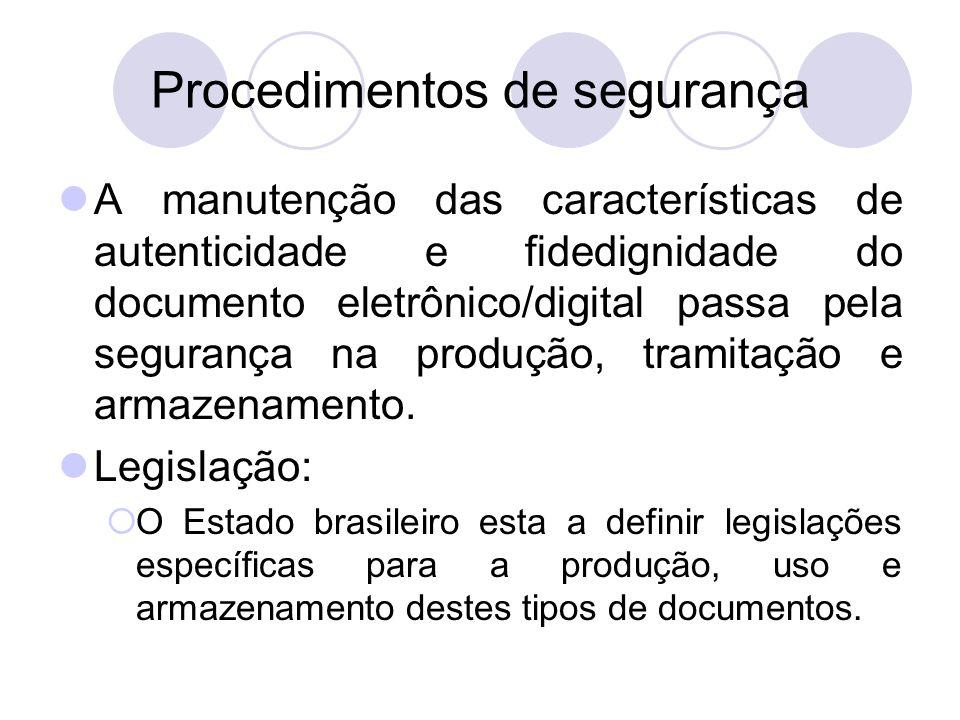 Procedimentos de Segurança/Transmissão Um documento eletrônico arquivístico é aquele que é transmitido de maneira segura, cujo o status de trans- missão pode ser determinado, que é preservado de maneira segura e cuja proveniência pode ser verifica- da (Macneil).