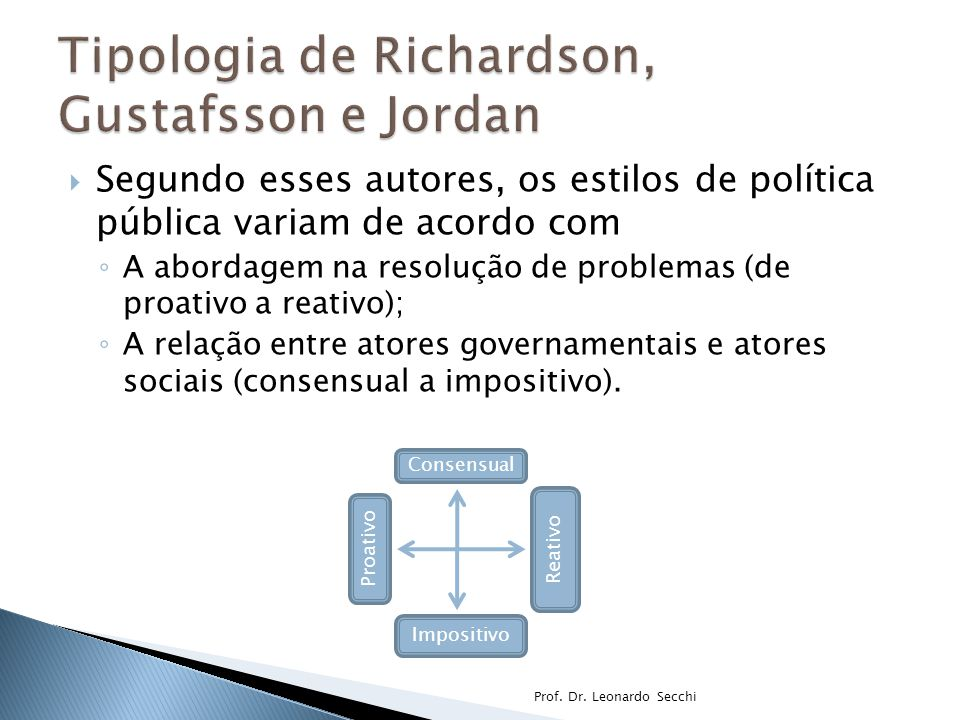 Segundo esses autores, os estilos de política pública variam de acordo com ◦ A abordagem na resolução de problemas (de proativo a reativo); ◦ A rela
