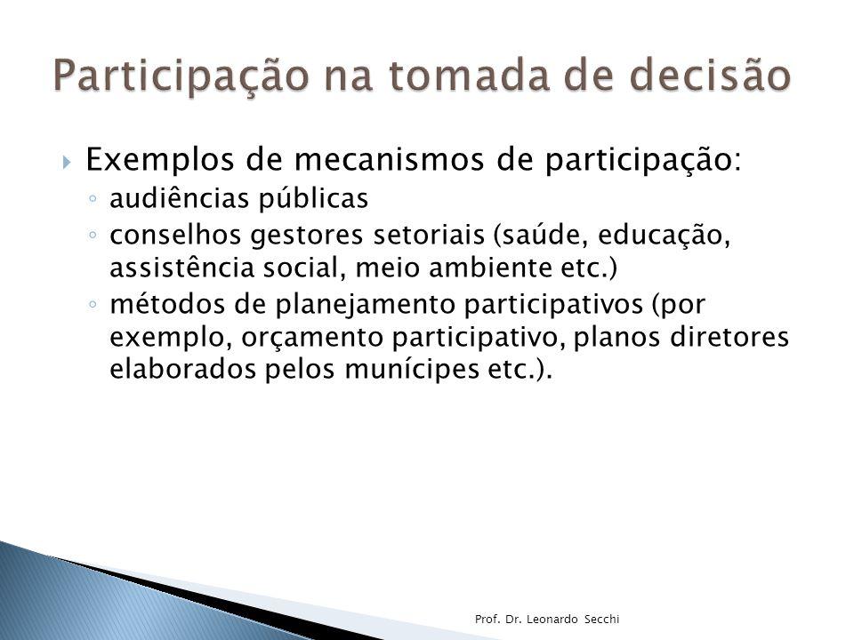  Exemplos de mecanismos de participação: ◦ audiências públicas ◦ conselhos gestores setoriais (saúde, educação, assistência social, meio ambiente etc