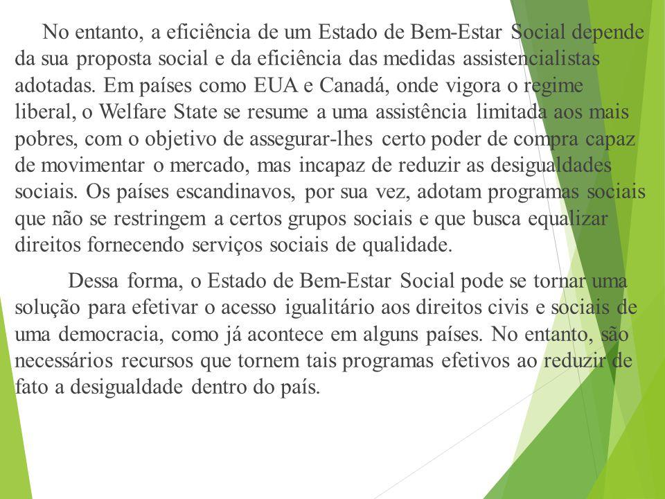 No entanto, a eficiência de um Estado de Bem-Estar Social depende da sua proposta social e da eficiência das medidas assistencialistas adotadas.