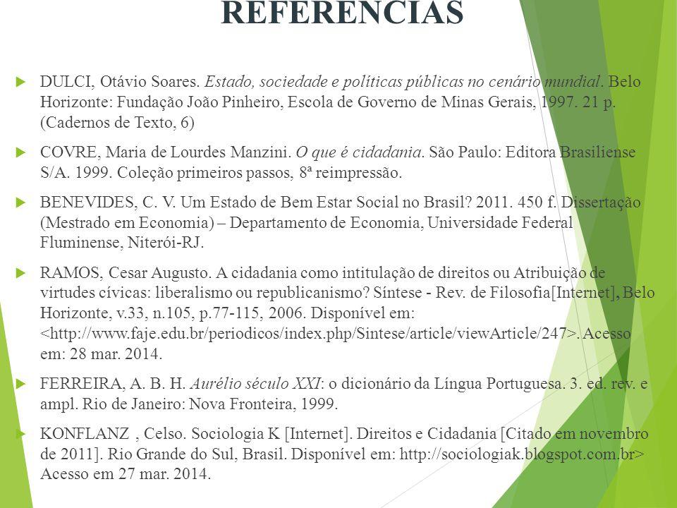 REFERÊNCIAS  DULCI, Otávio Soares.Estado, sociedade e políticas públicas no cenário mundial.