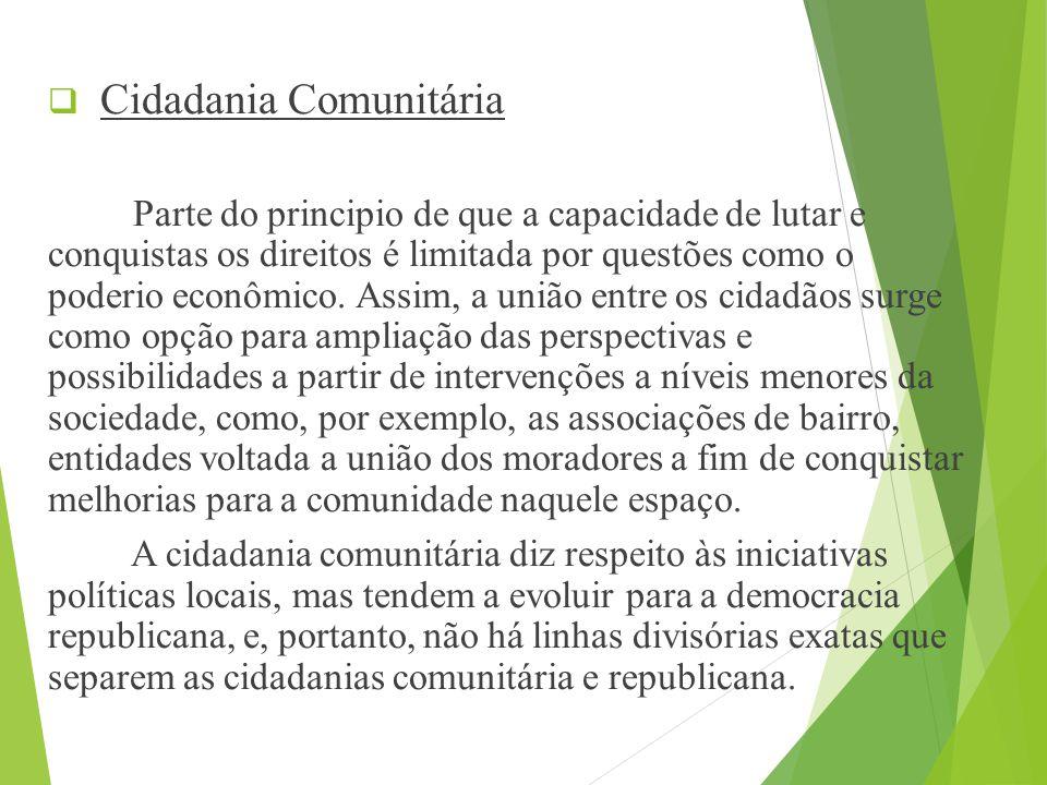  Cidadania Comunitária Parte do principio de que a capacidade de lutar e conquistas os direitos é limitada por questões como o poderio econômico.