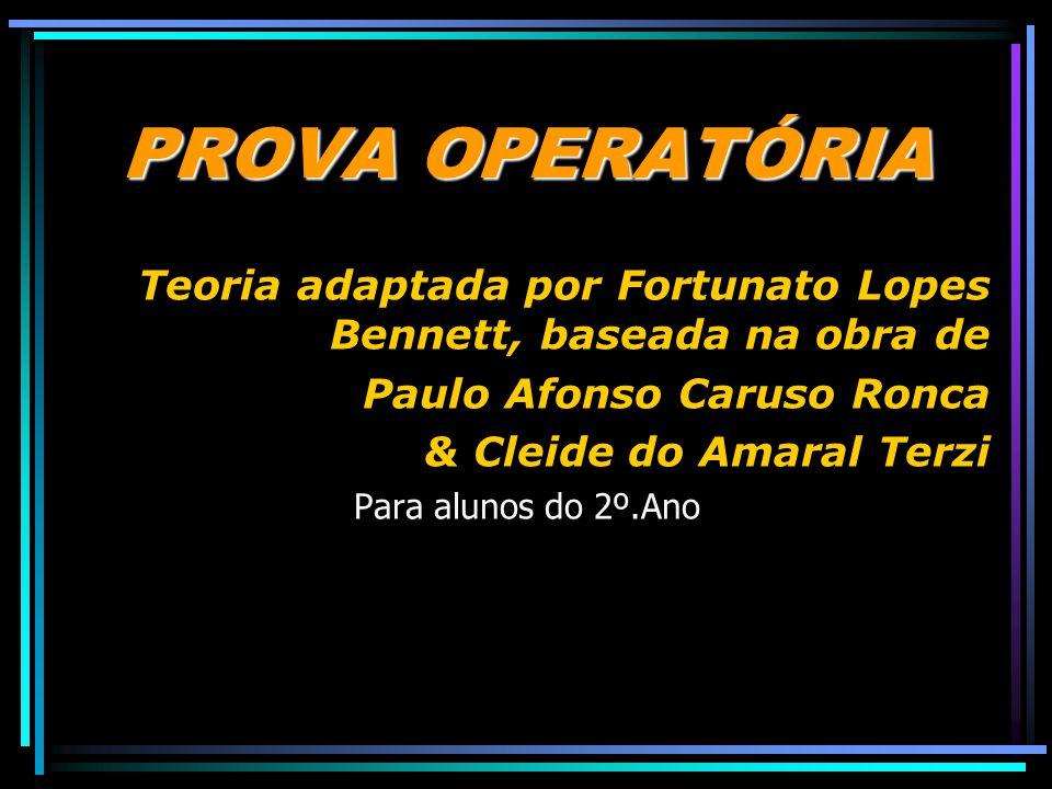 PROVA OPERATÓRIA Teoria adaptada por Fortunato Lopes Bennett, baseada na obra de Paulo Afonso Caruso Ronca & Cleide do Amaral Terzi Para alunos do 2º.