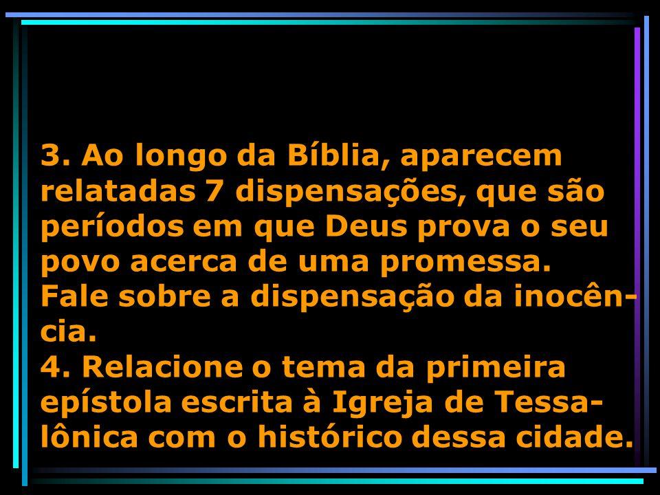 3. Ao longo da Bíblia, aparecem relatadas 7 dispensações, que são períodos em que Deus prova o seu povo acerca de uma promessa. Fale sobre a dispensaç