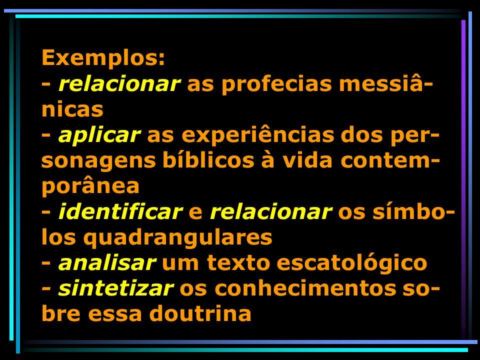 Exemplos: - relacionar as profecias messiâ- nicas - aplicar as experiências dos per- sonagens bíblicos à vida contem- porânea - identificar e relacion