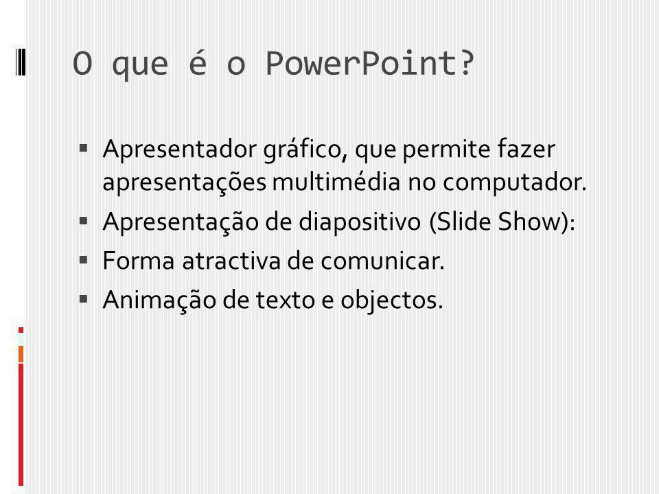 O que é o PowerPoint?  Apresentador gráfico, que permite fazer apresentações multimédia no computador.  Apresentação de diapositivo (Slide Show): 