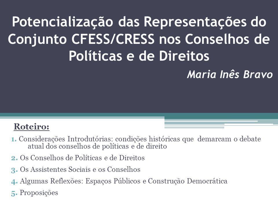 Potencialização das Representações do Conjunto CFESS/CRESS nos Conselhos de Políticas e de Direitos Maria Inês Bravo Roteiro: 1.