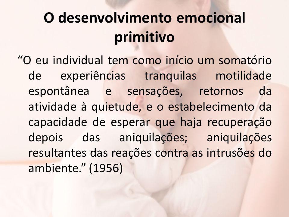 """O desenvolvimento emocional primitivo """"O eu individual tem como início um somatório de experiências tranquilas motilidade espontânea e sensações, reto"""