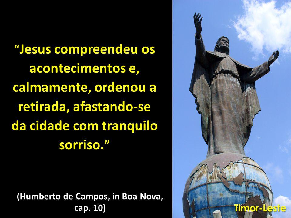 """"""" Jesus compreendeu os acontecimentos e, calmamente, ordenou a retirada, afastando-se da cidade com tranquilo sorriso. """" (Humberto de Campos, in Boa N"""