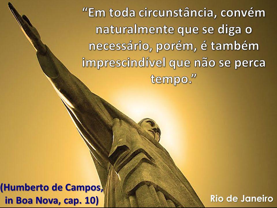 (Humberto de Campos, in Boa Nova, cap. 10) Rio de Janeiro