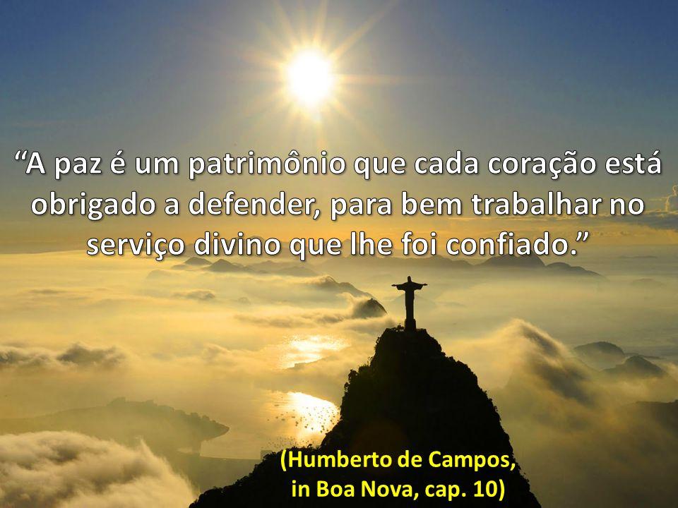 (Humberto de Campos, in Boa Nova, cap. 10)