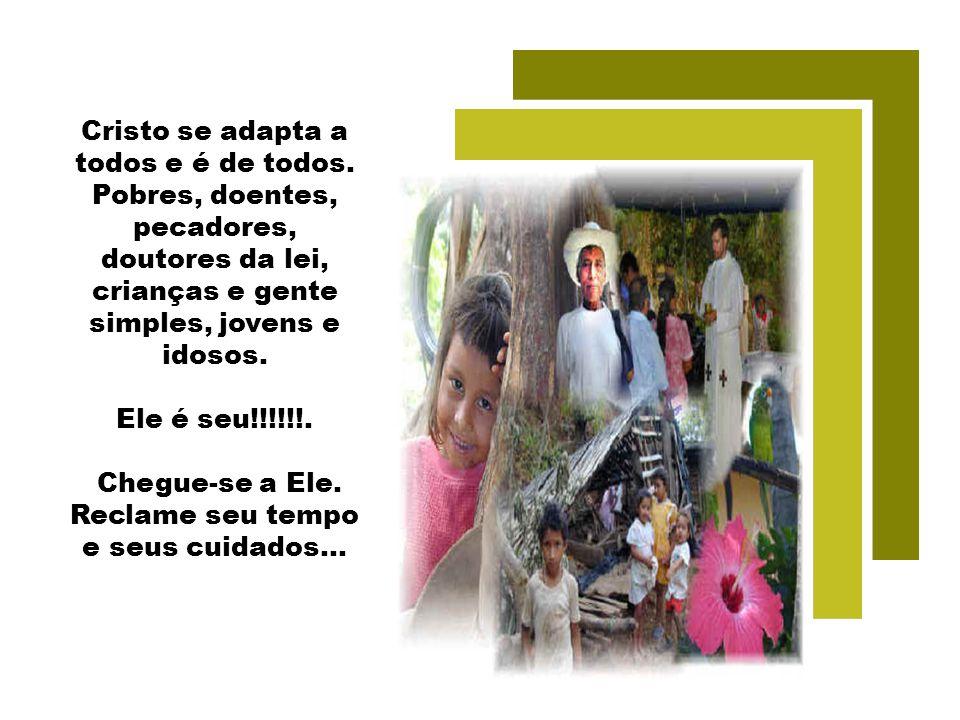 Cristo se adapta a todos e é de todos.