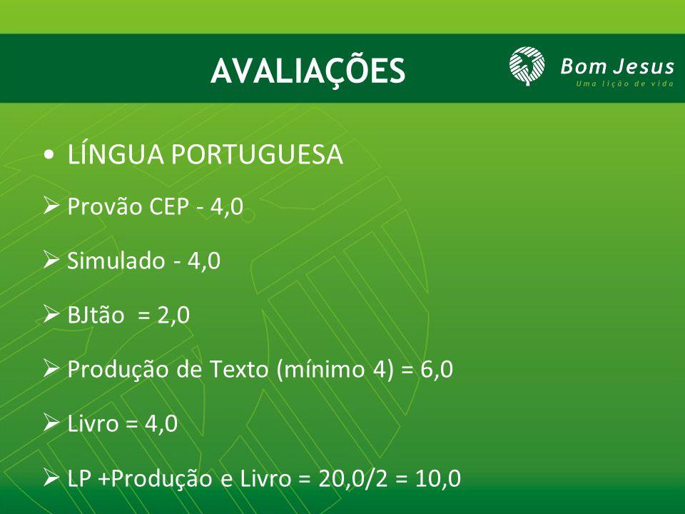 AVALIAÇÕES LÍNGUA PORTUGUESA  Provão CEP - 4,0  Simulado - 4,0  BJtão = 2,0  Produção de Texto (mínimo 4) = 6,0  Livro = 4,0  LP +Produção e Liv