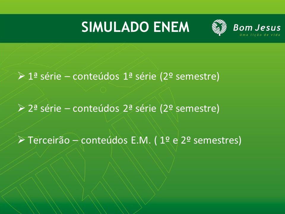  1ª série – conteúdos 1ª série (2º semestre)  2ª série – conteúdos 2ª série (2º semestre)  Terceirão – conteúdos E.M. ( 1º e 2º semestres) SIMULADO