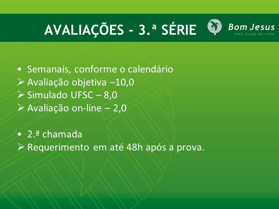 AVALIAÇÕES - 3.ª SÉRIE Semanais, conforme o calendário  Avaliação objetiva –10,0  Simulado UFSC – 8,0  Avaliação on-line – 2,0 2.ª chamada  Requer