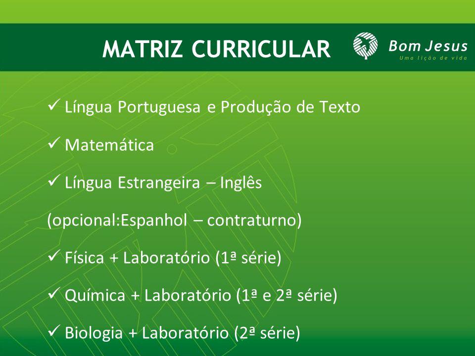 MATRIZ CURRICULAR Língua Portuguesa e Produção de Texto Matemática Língua Estrangeira – Inglês (opcional:Espanhol – contraturno) Física + Laboratório