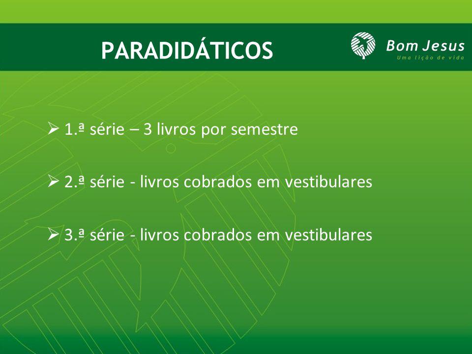 PARADIDÁTICOS  1.ª série – 3 livros por semestre  2.ª série - livros cobrados em vestibulares  3.ª série - livros cobrados em vestibulares