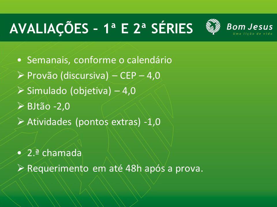 AVALIAÇÕES – 1ª E 2ª SÉRIES Semanais, conforme o calendário  Provão (discursiva) – CEP – 4,0  Simulado (objetiva) – 4,0  BJtão -2,0  Atividades (p