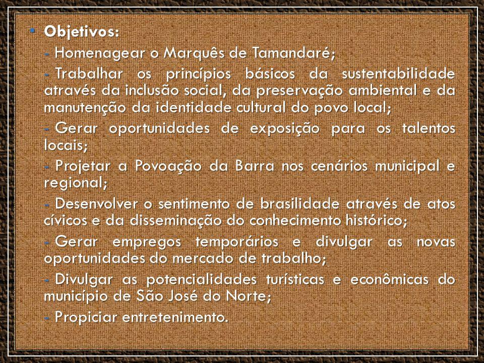 Objetivos: Objetivos: - Homenagear o Marquês de Tamandaré; - Trabalhar os princípios básicos da sustentabilidade através da inclusão social, da preser