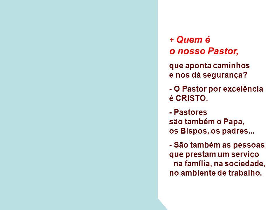 + Quem é o nosso Pastor, que aponta caminhos e nos dá segurança.